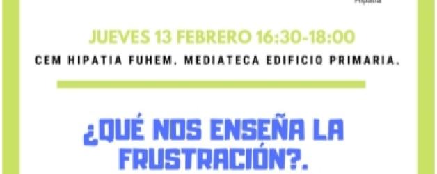 DINÁMICA 3: ¿Qué nos enseña la frustración? Repensando las emociones en familia – Jueves 13 febrero a las 16:30h.
